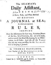 The Seaman's Daily Assistant, Being a Short, Easy, and Plain Method of Keeping a Journal at Sea, Etc