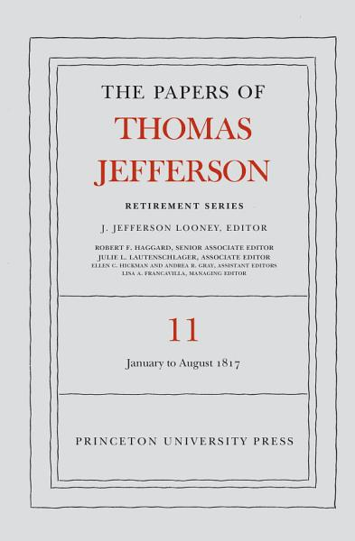 Download The Papers of Thomas Jefferson  Retirement Series  Volume 11 Book