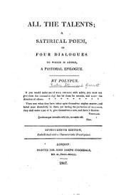 All the Talents: A Satirical Poem in Four Dialogues ; to which is Added a Pastoral Epilogue