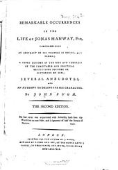Remarkable occurences in the Life of Jonas Hanway, Esq. comprehending an abstract of his travels in Russia and Persia: ... several anecdotes and an attempt to delineate his character