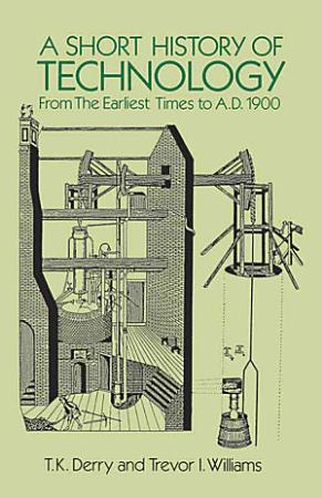 A Short History of Technology from the Earliest Times to A D  1900 PDF