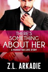 There's Something About Her: A Manhattan Love Story (LOVE in the USA, vol. 2)