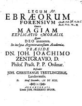 Legum Ebraeorum forensium contra magiam explicatio moralis