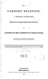 The Farmers' Register: A Monthly Publication Devoted to the Improvement of the Practice, and Support of the Interests of Agriculture, Volume 2