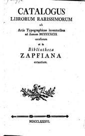 Catalogus librorum rarissimorum ab artis typographicae inventoribus ad annum 1499 excusorum et in bibliotheca Zapfiana extantium: Volume 1