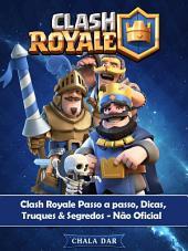 Clash Royale Passo A Passo, Dicas, Truques & Segredos - Não Oficial