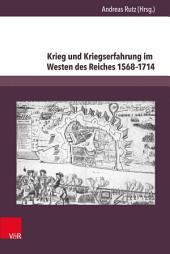 Krieg und Kriegserfahrung im Westen des Reiches 1568–1714