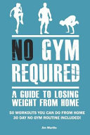 No Gym Required  A Guide to Losing Weight from Home  50 Workouts You Can Do from Home 30 Day No Gym Routine Included  PDF