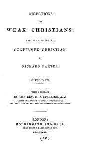 Directions for weak Christians; and The character of a confirmed Christian, with a preface by H.J. Sperling. 2 pt. [in 1