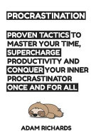 Procrastination: Proven Tactics to Master Your Time, Supercharge Productivity and Conquer Your Inner Procrastinator Once and for All