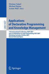 Applications of Declarative Programming and Knowledge Management: 17th International Conference, INAP 2007, and 21st Workshop on Logic Programming, WLP 2007, Würzburg, Germany, October 4-6, 2007, Revised Selected Papers