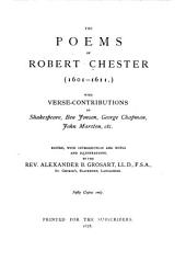 The Poems of Robert Chester (1601-1611): With Verse-contributions by Shakespeare, Ben Jonson, George Chapman, John Marston, Etc, Parts 1-2