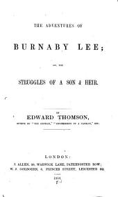 The Adventures of Burnaby Lee, Or, The Struggles of a Son & Heir