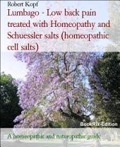 Lumbago - Low back pain treated with Homeopathy, Schuessler salts (homeopathic cell salts) and Acupressure: A homeopathic, naturopathic and biochemical guide