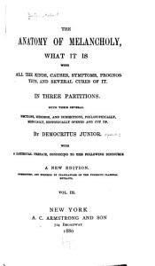 The Anatomy of Melancholy  what it Is  with All the Kinds  Causes  Symptoms  Prognostics  and Several Cures of It  In Three Partitions Book