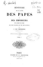 Histoire de la lutte des Papes et des Empereurs de la Maison de Souabe: deses causes et de ses effets, Volume1