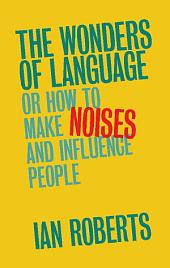 The Wonders of Language: Or: How to Make Noises and Influence People
