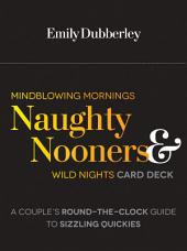 Mindblowing Mornings, Naughty Nooners, and Wild Nights: A Couple's Round-the-Clock Guide to Sizzling Quickies--Right Here, Right Now!