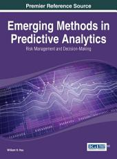 Emerging Methods in Predictive Analytics  Risk Management and Decision Making PDF