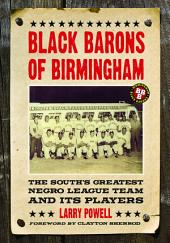 Black Barons of Birmingham: The South's Greatest Negro League Team and Its Players