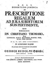 Dissertatio Juridica De Praescriptione Regalium Ad Jura Subditorum Non Pertinente