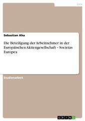 Die Beteiligung der Arbeitnehmer in der Europäischen Aktiengesellschaft – Societas Europea