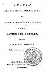 Initia lectionis scholasticae, of Eerste leesoefeningen voor de Latijnsche scholen: Volume 1