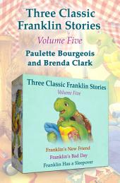 Three Classic Franklin Stories Volume Five: Franklin's New Friend, Franklin's Bad Day, and Franklin Has a Sleepover