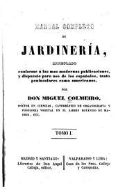 Manual completo de jardineria, arreglado conforme á las mas modernas publicaciones, y dispuesto para uso de los españoles, tanto peninsulares como americanos: Volumen 1