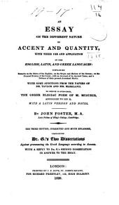 An essay on the different nature of accent and quantity: with their use and application in the English, Latin, and Greek languages: containing remarks on the metre of the English; on the origin and aeolism of the Roman; on the general history of the Greek; with an account of its ancient tones, and a defense of their present accentual marks. With some additions from the papers of Dr. Taylor and Mr. Markland. To which is subjoined, the Greek elegiac poem of M. Musurus, addressed to Leo X, with a Latin version and notes