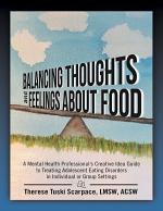 Balancing Thoughts and Feelings About Food: A Mental Health Professional's Creative Idea Guide to Treating Adolescent Eating Disorders In Individual or Group Settings