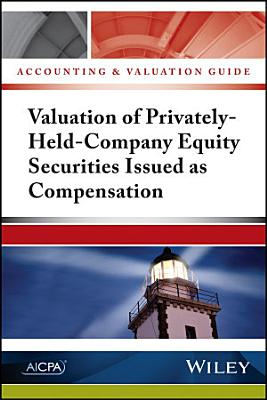Accounting and Valuation Guide  Valuation of Privately Held Company Equity Securities Issued as Compensation