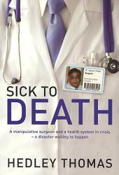 Sick to Death: A Manipulative Surgeon and a Health System in Crisis-- a Disaster Waiting to Happen