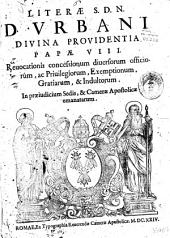 Literae s.d.n. d. Vrbani diuina prouidentia papae 8. Reuocationis concessionum diuersorum officiorum ..