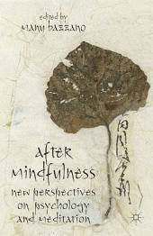 After Mindfulness: New Perspectives on Psychology and Meditation
