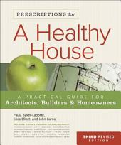 Prescriptions for a Healthy House, 3rd Edition: A Practical Guide for Architects, Builders & Homeowners, Edition 3