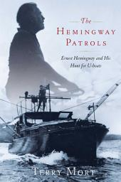 The Hemingway Patrols: Ernest Hemingway and His Hunt for U-Boats