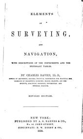 Elements of Surveying, and Navigation: With Descriptions of the Instruments, and the Necessary Tables