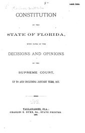 Constitution of the State of Florida: With Notes of the Decisions and Opinions of the Supreme Court, Up to and Including January Term, 1877