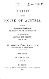 History of the House of Austria, from the Foundation of the Monarchy by Rhodolph of Hapsburgh, to the Death of Leopold the Second: 1218-1792: Volume 1