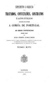 Collecção dos tratados, convenções, contratos e actos publicos celebrados entre a coroa de Portugal e as mais potencias desde 1640 até ao presente: Volume 16