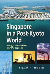 Singapore in a Post-Kyoto World: Energy, Environment and the Economy
