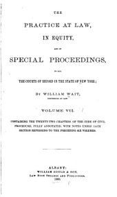 The Practice at Law, in Equity, and in Special Proceedings: In All the Courts of Record in the State of New York, Volume 7