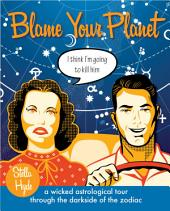 Blame Your Planet: A Wicked Astrological Tour Through the Darkside of the Zodiac