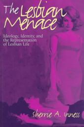 The Lesbian Menace: Ideology, Identity, and the Representation of Lesbian Life