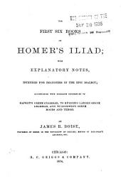 The First Six Books of Homer's Iliad: With Explanatory Notes, Intended for Beginners in the Epic Dialect; Accompanied with Numerous References to Hadley's Greek Grammar, to Kühner's Larger Greek Grammar, and to Goodwin's Greek Moods and Tenses