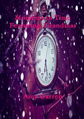Moments in Time Featuring  Grandmas PDF