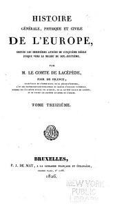 Histoire générale, physique et civile de l'Europe: depuis les dernières années du cinquième siècle jusque vers le milieu du dix-huitième, Volume13