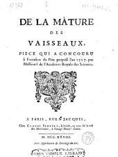 De la mâture des vaisseaux. Piéce qui a concouru à l'occasion du prix proposé l'an 1727 par Messieurs de l'Academie royale des sciences. [The author identified in the preliminaries as M. Bouguer.]