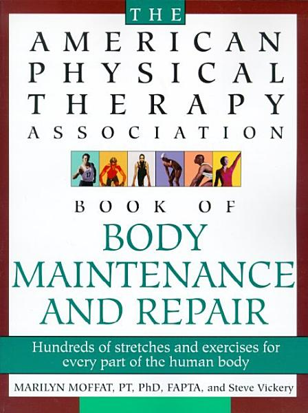 The American Physical Therapy Association Book of Body Repair   Maintenance